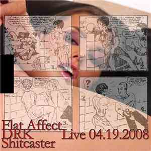 Flat Affect / DRK  / Shitcaster - Live 04.19.2008 download